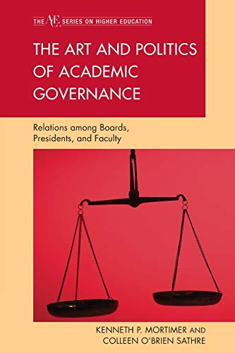9781607096580: The Art and Politics of Academic Governance: Relations among Boards, Presidents, and Faculty (The ACE Series on Higher Education)