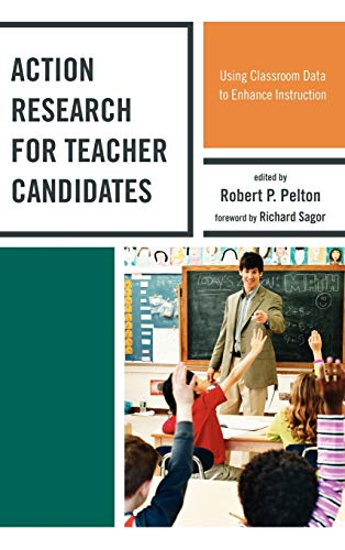 Action Research for Teacher Candidates: Using Classroom Data to Enhance Instruction: Robert P. ...