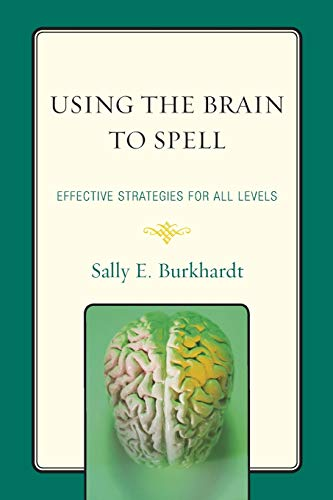 Using the Brain to Spell: Effective Strategies for All Levels: Burkhardt, Sally E.