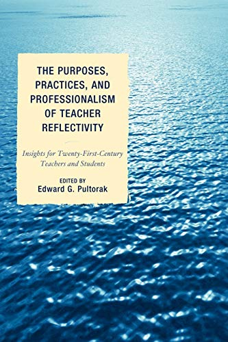 The Purposes, Practices, and Professionalism of Teacher: Editor-Edward G. Pultorak;