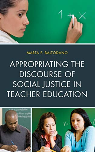 Appropriating the Discourse of Social Justice in Teacher Education: Baltodano, Marta P