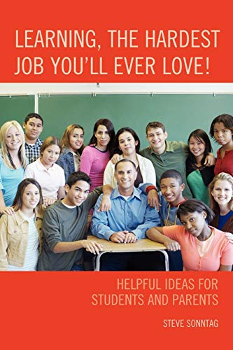 Learning, the Hardest Job Youll Ever Love: Helpful Ideas for Students and Parents: Steve Sonntag