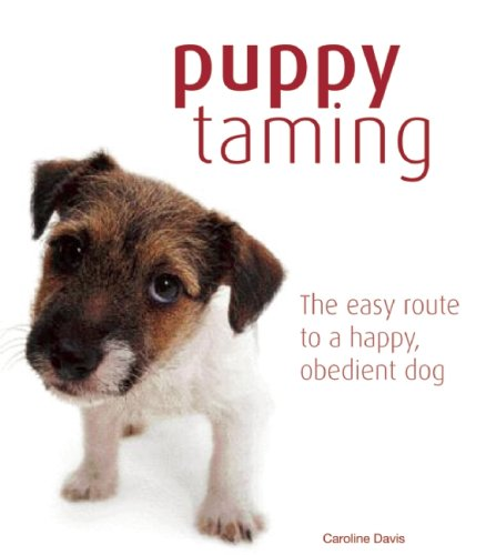 9781607100027: Puppy Taming: The Easy Route to a Happy Obedient Dog