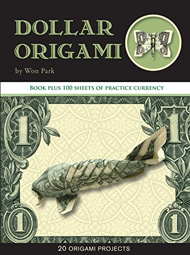 Dollar Origami: 10 Origami Projects Including the Amazing Koi Fish: Park, Won