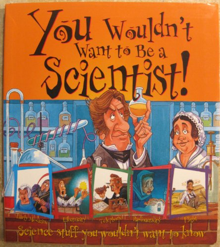9781607104704: You Wouldn't Want to Be a Scientist!