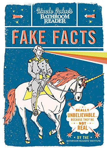 9781607105596: Uncle John's Bathroom Reader Fake Facts: Really Unbelievable . . . Because They're Not Real
