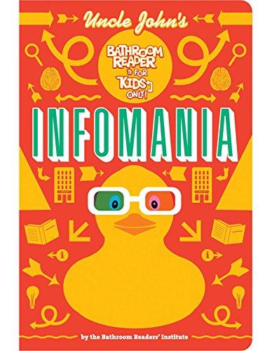 Uncle John's Infomania Bathroom Reader for Kids Only! (Uncle John's Bathroom Reader for ...
