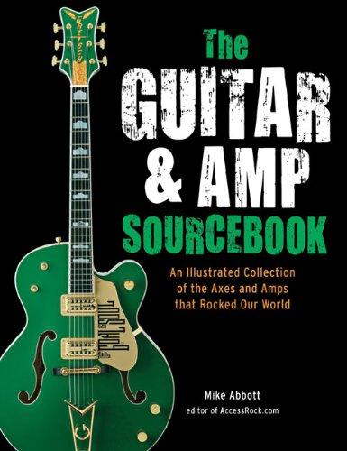 9781607105657: The Guitar & Amp Sourcebook: An Illustrated Collection of the Axes and Amps That Rocked Our World