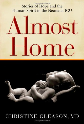 9781607140498: Almost Home: Stories of Hope and the Human Spirit in the Neonatal ICU