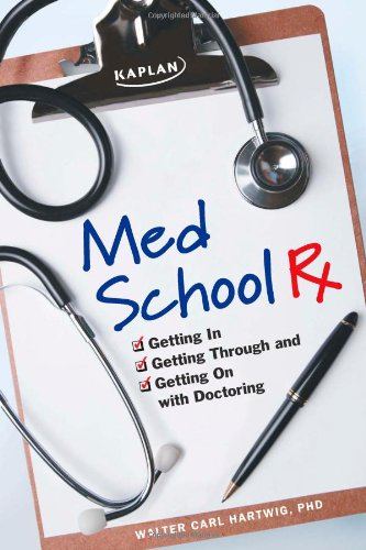 9781607140627: Med School Rx: Getting In, Getting Through, and Getting On with Doctoring
