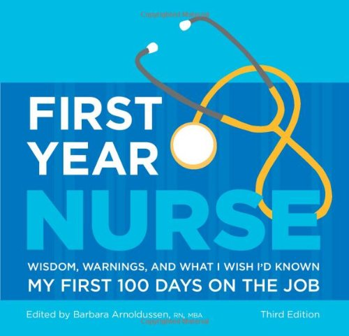 9781607140641: First Year Nurse: Wisdom, Warnings, and What I Wish I'd Known My First 100 Days on the Job