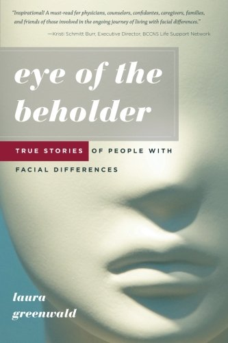 Eye of the Beholder: True Stories of People with Facial Differences: Greenwald, Laura