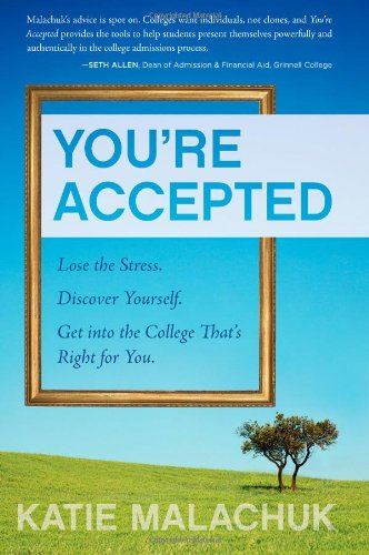 9781607141242: You're Accepted: Lose the Stress. Discover Yourself. Get into the College That's Right for You.