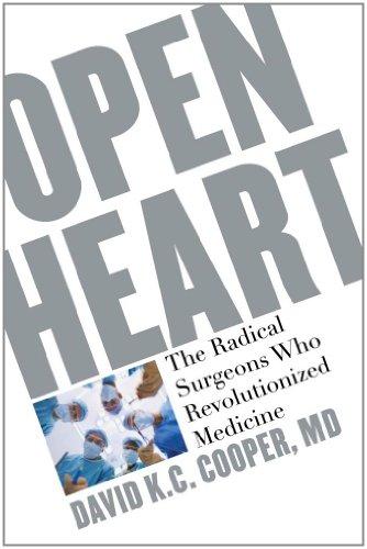 9781607144908: Open Heart: The Radical Surgeons who Revolutionized Medicine