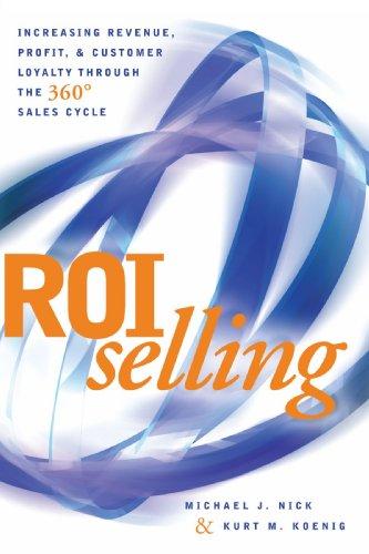 ROI Selling: Increasing Revenue, Profit, and Customer: Michael Nick; Kurt