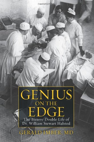 9781607146278: Genius on the Edge: The Bizarre Double Life of Dr. William Stewart Halsted