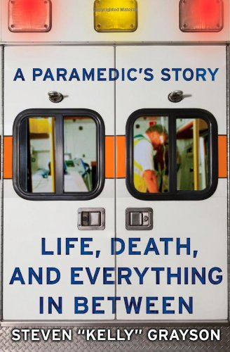 A Paramedic's Story: Life, Death, and Everything in Between: Grayson, Steven