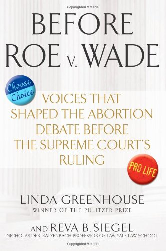 9781607146711: Before Roe v. Wade: Voices that Shaped the Abortion Debate Before the Supreme Court's Ruling