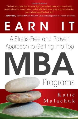 9781607146735: Earn It: A Stress-Free & Proven Approach to Getting Into Top MBA Programs