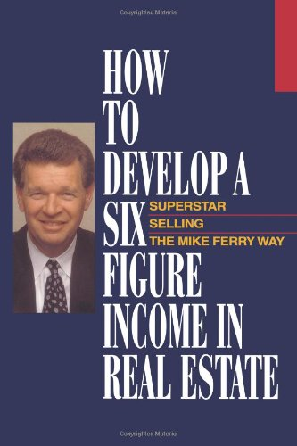 9781607146759: How to Develop a Six Figure Income in Real Estate: Superstar Selling the Mike Ferry Way