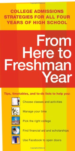9781607147015: From Here to Freshman Year: College Admissions Strategies for All Four Years of High School (From Here to Freshman Year: Tips, Timetables, & to DOS That)