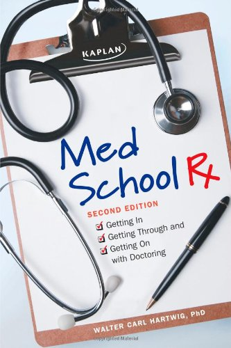 9781607148357: Med School Rx: Getting In, Getting Through, and Getting On with Doctoring