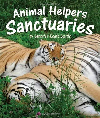 Animal Helpers: Sanctuaries: Jennifer Keats Curtis