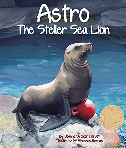 Astro: The Steller Sea Lion: Harvey, Jeanne Walker