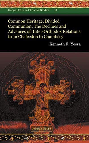 9781607240679: Common Heritage, Divided Communion: The Declines and Advances of Inter-Orthodox Relations from Chalcedon to Chambésy (Gorgias Eastern Christian Studies)