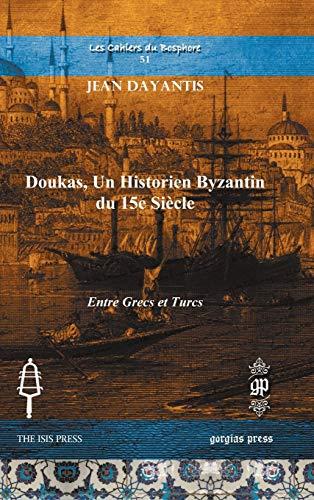 Doukas, Un Historien Byzantin du 15e Si?cle: Jean Dayantis