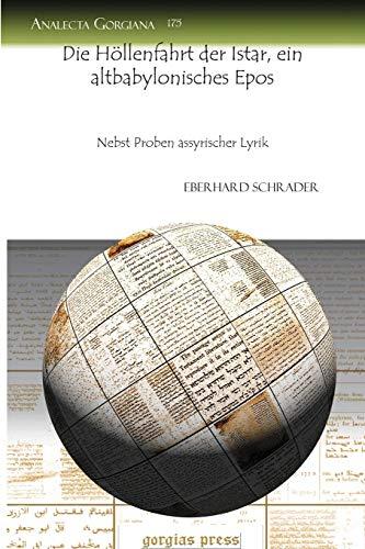 Die Hollenfahrt der Istar, ein altbabylonisches Epos (Analecta Gorgiana, 175) (German Edition): ...