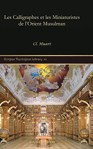Les Calligraphes Et Les Miniaturistes de LOrient Musulman Gorgias Theological Library French ...