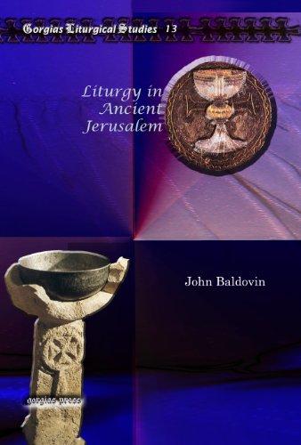 Liturgy in Ancient Jerusalem : Baldovin, John