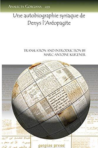 Une Autobiographie Syriaque de Denys LAreopagite: Marc-Antoine Kugener
