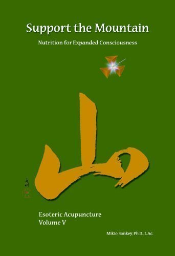 9781607253969: Support The Mountain - Nutrition For Expanded Consciousness - Esoteric Acupuncture Volume V