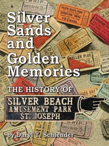 Silver Sands and Golden Memories, The History Of Silver Beach Amusement Park St. Joseph, Michigan: ...