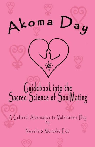 9781607254713: Akoma Day: Guidebook Into the Sacred Science of SoulMating & Cultural Alternative to Valentine's Day