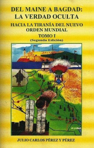 9781607259473: Del Maine a Bagdad: La Verdad Oculta. Hacia La Tirania Del Nuevo Orden Mundial. Tomo 1 (LOS ATAQUES DEL 11 DE SEPTIEMBRE EN ESTADOS UNIDOS., Volume 1)