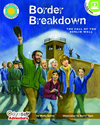 9781607271024: Border Breakdown: The Fall of the Berlin Wall (Smithsonian Odyssey)