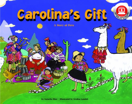 Carolina's Gift: A Story of Peru - a Make Friends Around the World Storybook (with easy-to-download audiobook) (9781607271468) by Katacha Diaz