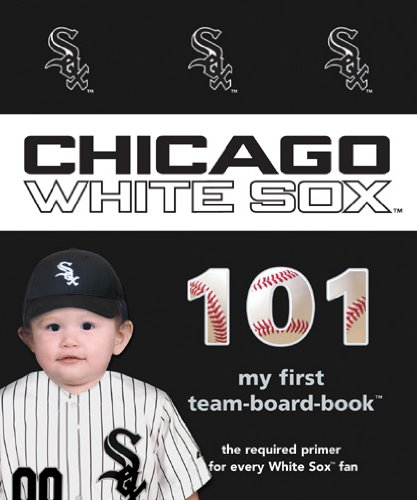 9781607302988: Chicago White Sox 101 (My First Team-Board-Book)