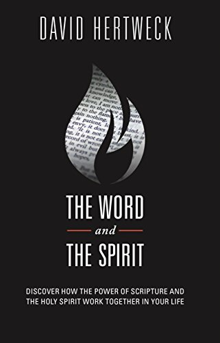The Word and the Spirit: Discover How the Power of Scripture and the Holy Spirit Work Together in ...