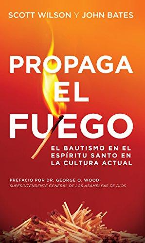 9781607314158: Propaga el Fuego: El Bautismo en el Espíritu Santo en la cultura actual (Spanish Edition)