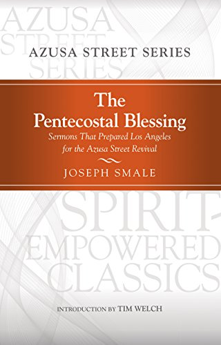 The Pentecostal Blessing: Sermons That Prepared Los Angelesfor the Azusa Street Revival (...