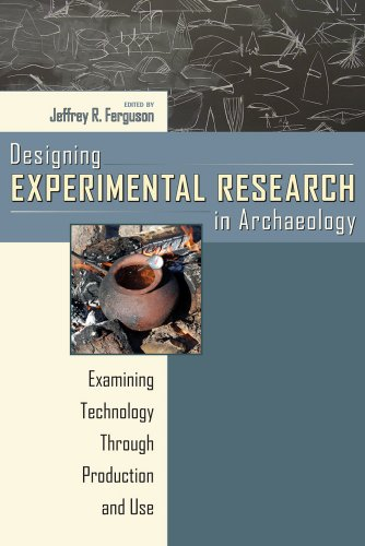 Designing Experimental Research in Archaeology - Examining Technology through Production and Use: ...