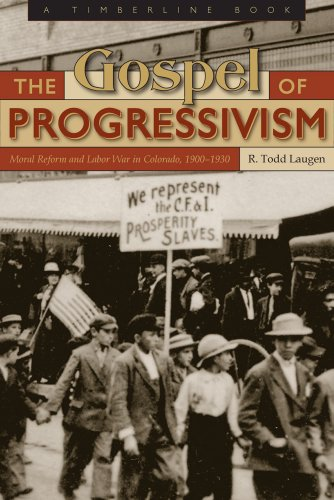 9781607320524: The Gospel of Progressivism: Moral Reform and Labor War in Colorado, 1900-1930 (Timberline Book)
