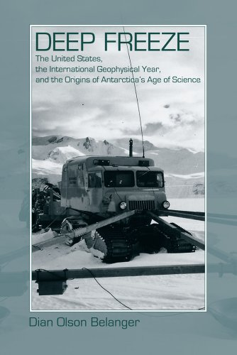 9781607320661: Deep Freeze: The United States, the International Geophysical Year, and the Origins of Antarctica's Age of Science