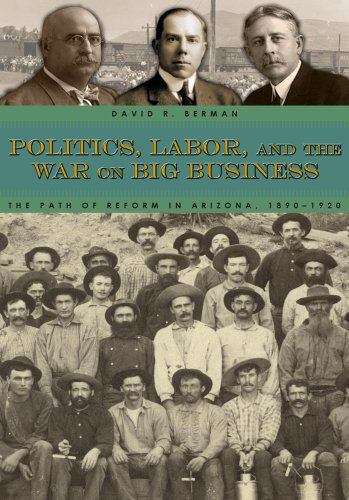 9781607321811: Politics, Labor, and the War on Big Business: The Path of Reform in Arizona, 1890-1920