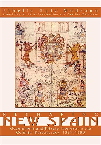 Reshaping New Spain: Medrano, Ethelia Ruiz;