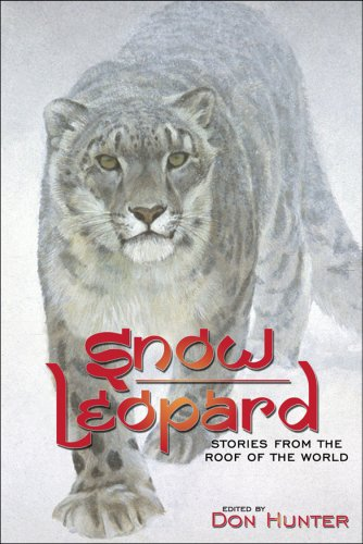 Snow Leopard: Stories from the Roof of: Hunter, Don (Editor)/